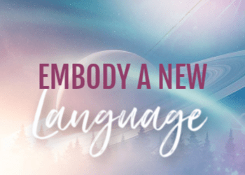 Activation Six: Embody A New Language