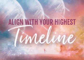 Activation Eight: Align With Your Highest Timeline