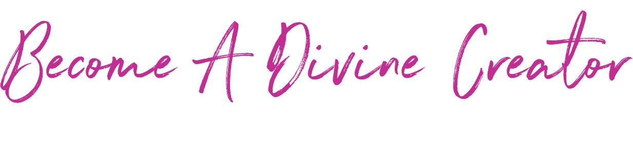 Become A Divine Creator